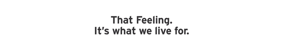 That feeling, it's what we live for