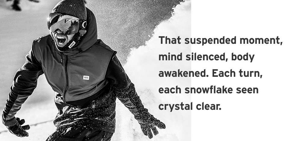 That suspended moment, mind silenced, body awakened. Each turn, each snowflake seen crystal clear